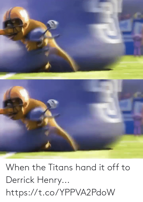 hand: When the Titans hand it off to Derrick Henry... https://t.co/YPPVA2PdoW
