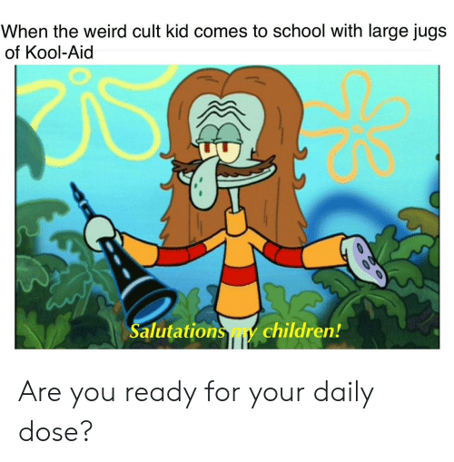 Children, Kool Aid, and School: When the weird cult kid comes to school with large jugs  of Kool-Aid  Salutations my children! Are you ready for your daily dose?
