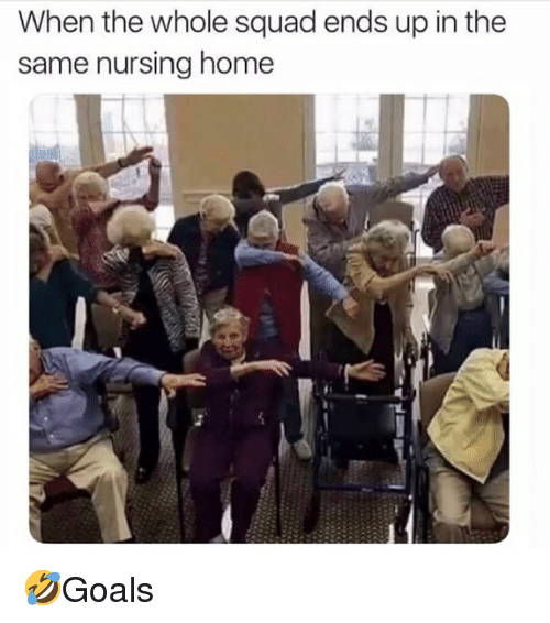 Memes, Squad, and Home: When the whole squad ends up in the  same nursing home 🤣Goals