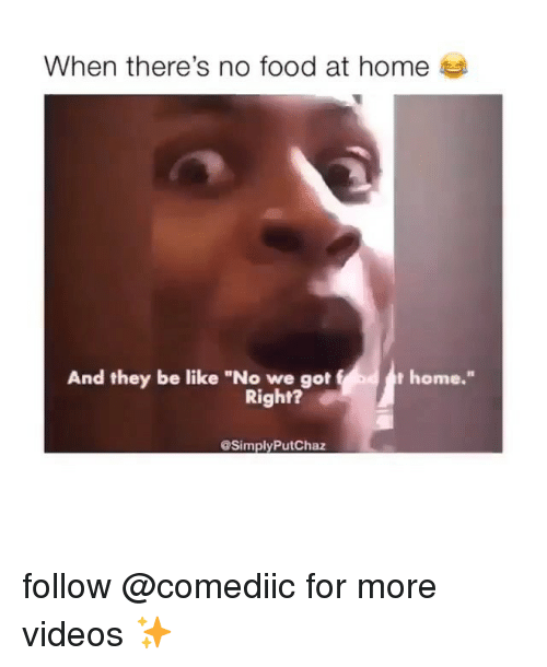 """Be Like, Food, and Memes: When there's no food at home  And they be like """"No we got  home.""""  Right?  SimplyPutChaz follow @comediic for more videos ✨"""