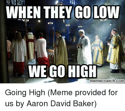 Lowes, Providence, and Episcopal Church : WHEN THEY GO LOW  WE GO HIGH  memecrunch.com Going High  (Meme provided for us by Aaron David Baker)