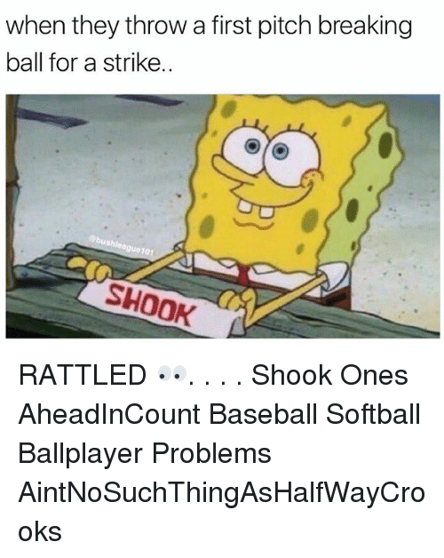 Baseballisms: when they throw a first pitch breaking  ball for a strike  701  SHOOK RATTLED 👀. . . . Shook Ones AheadInCount Baseball Softball Ballplayer Problems AintNoSuchThingAsHalfWayCrooks