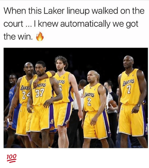 laker: When this Laker lineup walked on the  court .. I knew automatically we got  the win.  RS  CRS  KERS  25 37 💯