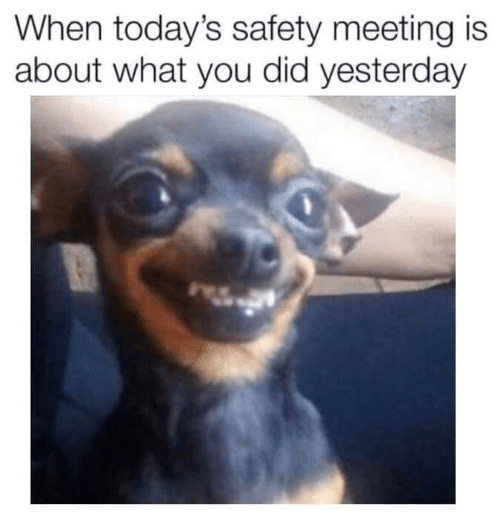 Todays: When today's safety meeting is  about what you did yesterday