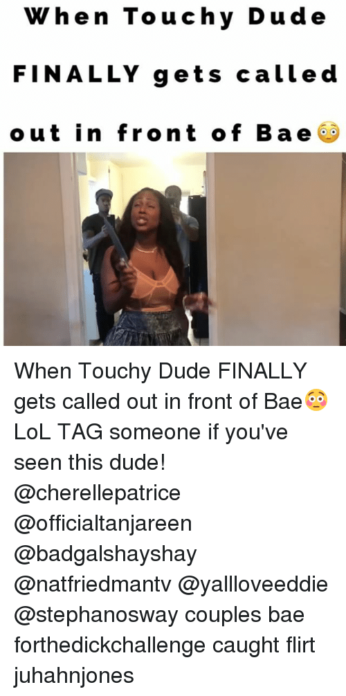 Bae, Dude, and Memes: When Touchy Dude  FINALLY g ets calle d  out in front of Bae When Touchy Dude FINALLY gets called out in front of Bae😳LoL TAG someone if you've seen this dude! @cherellepatrice @officialtanjareen @badgalshayshay @natfriedmantv @yallloveeddie @stephanosway couples bae forthedickchallenge caught flirt juhahnjones