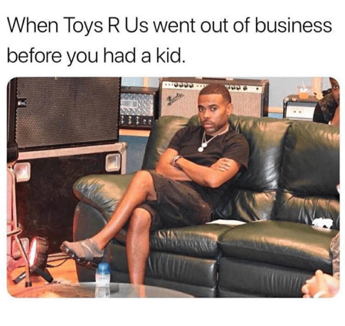When Toys R Us Went Out Of Business Before You Had A Kid Toys R Us