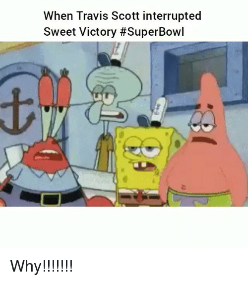 Funny, Travis Scott, and Superbowl: When Travis Scott interrupted  Sweet Victory Why!!!!!!!