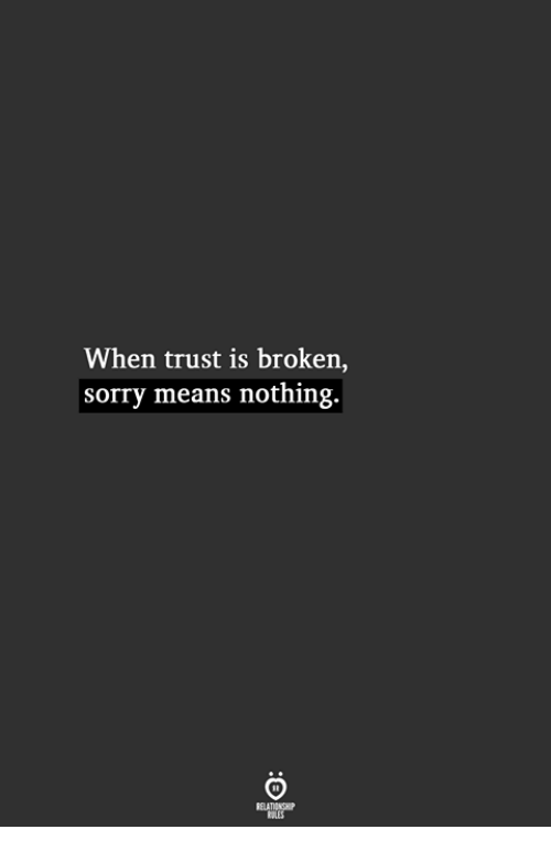 Sorry, Means, and Trust: When trust is broken,  sorry means nothing.