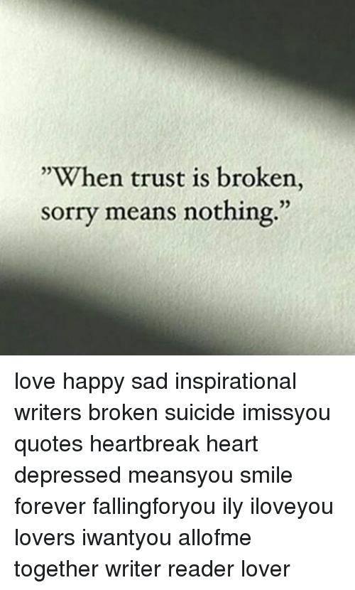 When Trust Is Broken Sorry Means Nothing Love Happy Sad