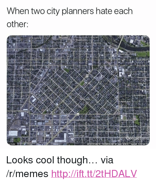 "Looks Cool: When two city planners hate each  other: <p>Looks cool though&hellip; via /r/memes <a href=""http://ift.tt/2tHDALV"">http://ift.tt/2tHDALV</a></p>"