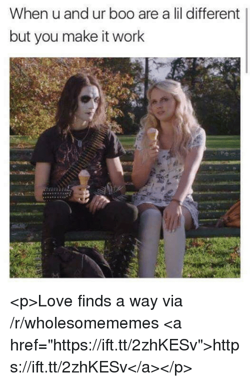 """Boo, Love, and Via: When u and ur boo are a lil different  but you make it worlk <p>Love finds a way via /r/wholesomememes <a href=""""https://ift.tt/2zhKESv"""">https://ift.tt/2zhKESv</a></p>"""