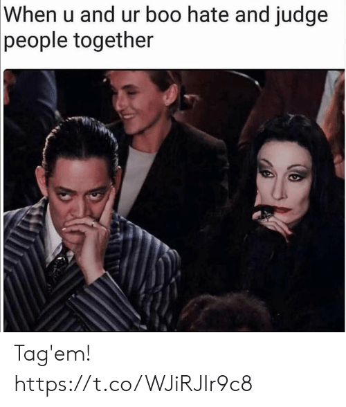 Boo, Funny, and Judge: |When u and ur boo hate and judge  people together Tag'em! https://t.co/WJiRJIr9c8