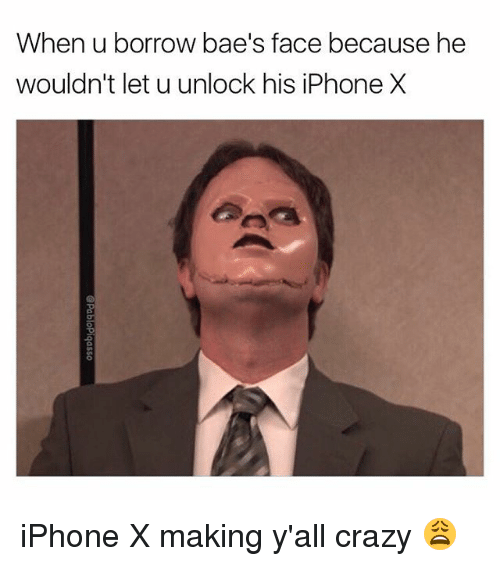 Crazy, Iphone, and Memes: When u borrow bae's face because he  wouldn't let u unlock his iPhone X iPhone X making y'all crazy 😩