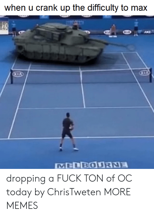 Dank, Memes, and Target: when u crank up the difficulty to max  7  BOU dropping a FUCK TON of OC today by ChrisTweten MORE MEMES