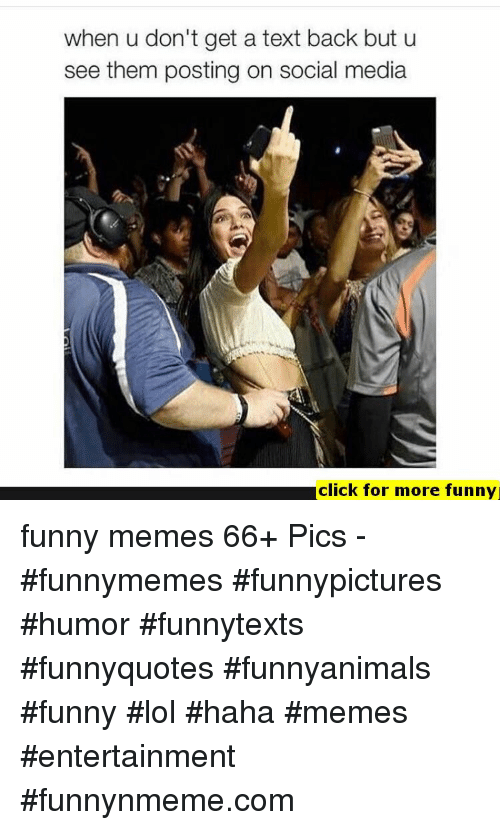 Click, Funny, and Lol: when u don't get a text back but u  see them posting on social media  2  click for more funny funny memes 66+ Pics - #funnymemes #funnypictures #humor #funnytexts #funnyquotes #funnyanimals #funny #lol #haha #memes #entertainment #funnynmeme.com