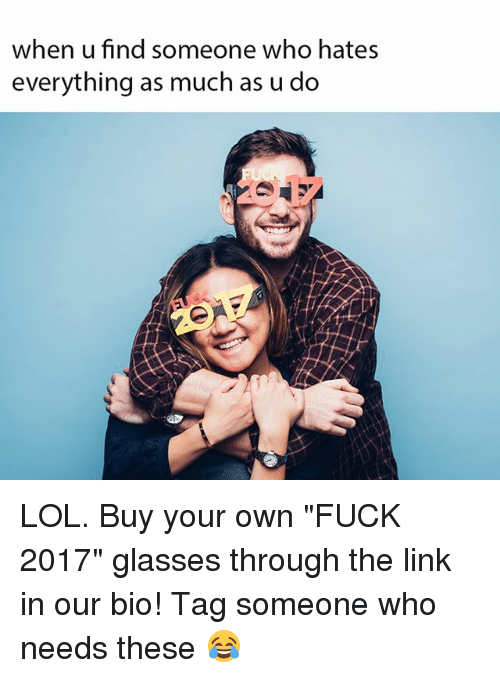 """Lol, Fuck, and Glasses: when u find someone who hates  everything as much as u do LOL. Buy your own """"FUCK 2017"""" glasses through the link in our bio! Tag someone who needs these 😂"""