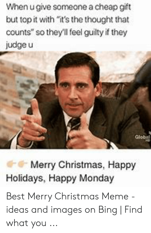 """merry christmas meme: When u give someone a cheap gift  but top it with """"it's the thought that  counts"""" so they'll feel guilty if they  judge u  Globall  Merry Christmas, Happy  Holidays, Happy Monday Best Merry Christmas Meme - ideas and images on Bing 