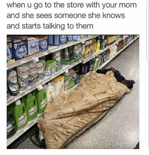 Funny, She Knows, and Mom: when u go to the store with your mom  and she sees someone she knows  and starts talking to them  inish