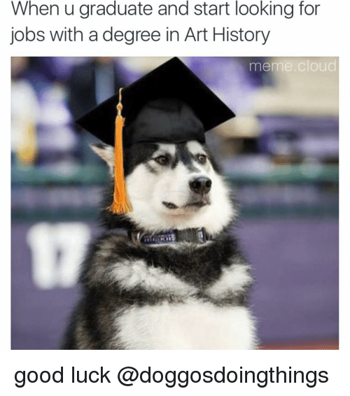 When U Graduate And Start Looking For Jobs With A Degree In Art