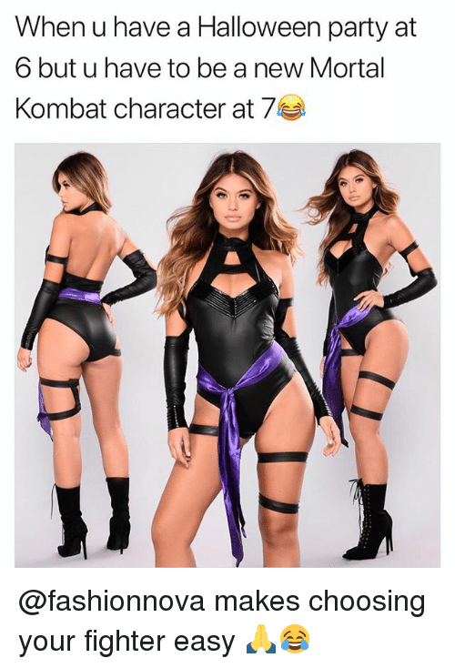 Funny, Halloween, and Mortal Kombat: When u have a Halloween party at  o but u nave to be a new Mortal  Kombat character at 7 @fashionnova makes choosing your fighter easy 🙏😂
