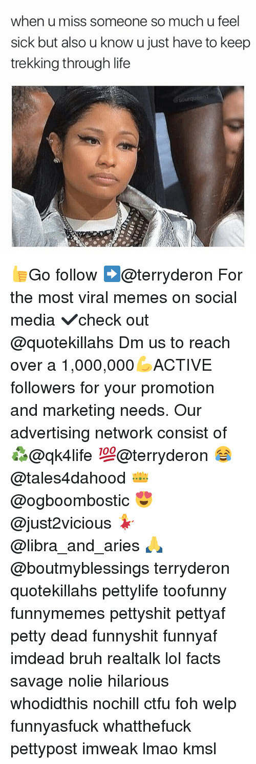 Foh, Memes, and Consistency: when u miss someone so much u feel  sick but also u know ujust have to keep  trekking through life  @sourqueen1 👍Go follow ➡@terryderon For the most viral memes on social media ✔check out @quotekillahs Dm us to reach over a 1,000,000💪ACTIVE followers for your promotion and marketing needs. Our advertising network consist of ♻@qk4life 💯@terryderon 😂@tales4dahood 👑@ogboombostic 😍@just2vicious 💃@libra_and_aries 🙏@boutmyblessings terryderon quotekillahs pettylife toofunny funnymemes pettyshit pettyaf petty dead funnyshit funnyaf imdead bruh realtalk lol facts savage nolie hilarious whodidthis nochill ctfu foh welp funnyasfuck whatthefuck pettypost imweak lmao kmsl
