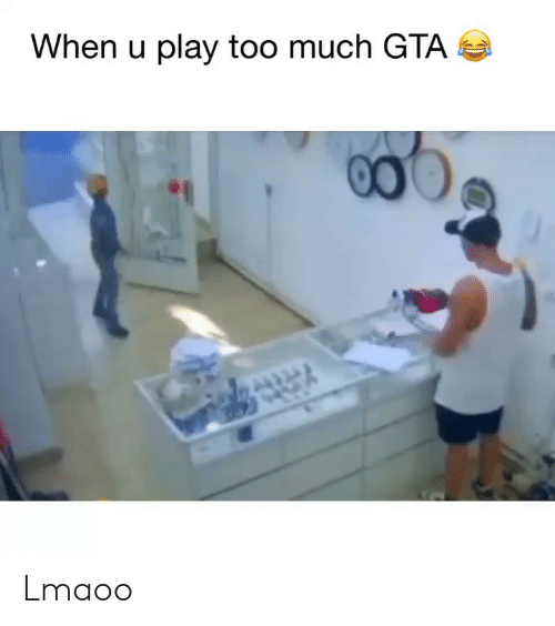 Funny, Too Much, and Gta: When u play too much GTA Lmaoo