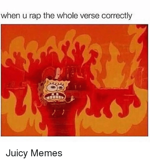 Memes, Rap, and Juicy: when u rap the whole verse correctly Juicy Memes