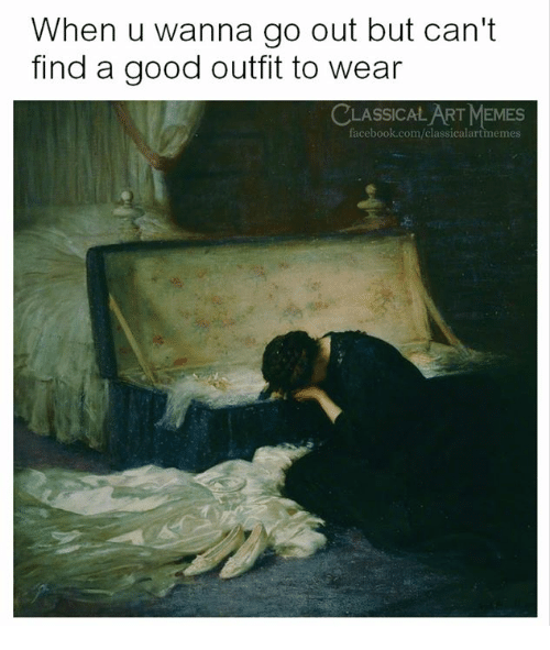 Facebook, Memes, and facebook.com: When u wanna go out but can't  find a good outfit to wear  LASSICAL ART MEMES  facebook.com/classicalartimemes