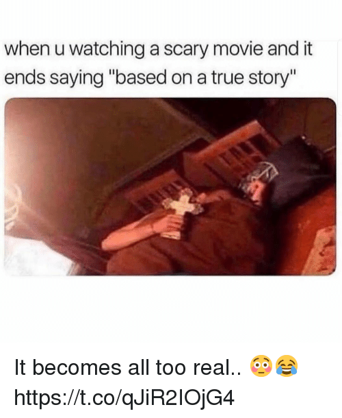 """True, Movie, and True Story: when u watching a scary movie and it  ends saying """"based on a true story"""" It becomes all too real.. 😳😂 https://t.co/qJiR2IOjG4"""