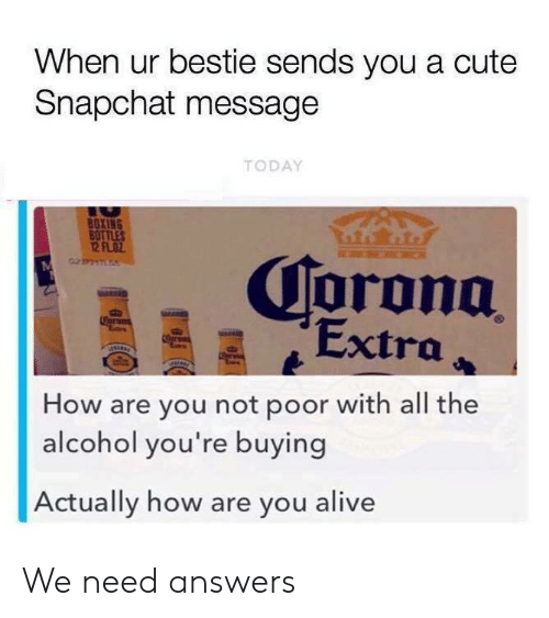 Boxing: When ur bestie sends you a cute  Snapchat message  TODAY  BOXING  BOTTLES  12 FLOZ  Corona  Extra  Coran  er  How are you not poor with all the  alcohol you're buying  Actually how are you alive We need answers