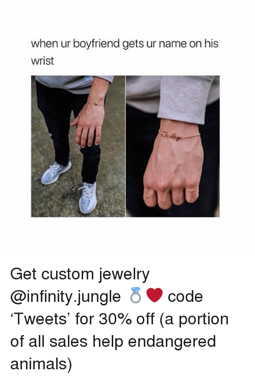 Animals, Help, and Infinity: when ur boyfriend gets ur name on his  wrist Get custom jewelry @infinity.jungle 💍❤️ code 'Tweets' for 30% off (a portion of all sales help endangered animals)