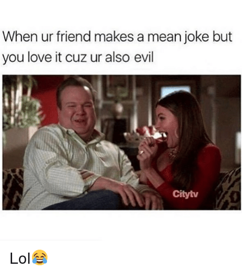 Lol, Love, and Memes: When ur friend makes a mean joke but  you love it cuz ur also evil  Citytv Lol😂