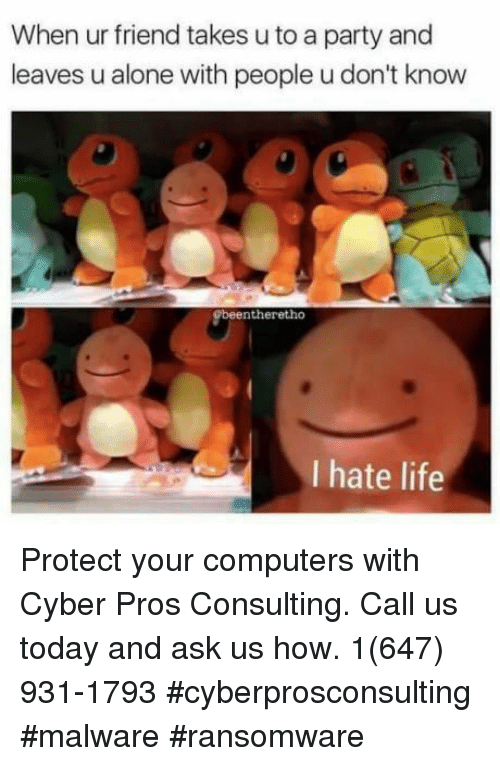 Being Alone, Computers, and Life: When ur friend takes u to a party and  leaves u alone with people u don't know  beentheretho  I hate life Protect your computers with Cyber Pros Consulting. Call us today and ask us how. 1(647) 931-1793 #cyberprosconsulting #malware #ransomware