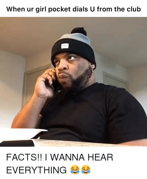 Club, Facts, and Memes: When ur girl pocket dials U from the club FACTS!! I WANNA HEAR EVERYTHING 😂😂