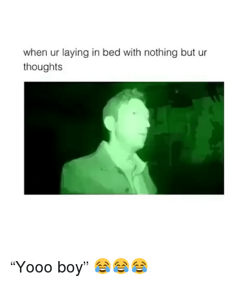 """Funny, Boy, and Bed: when ur laying in bed with nothing but ur  thoughts """"Yooo boy"""" 😂😂😂"""