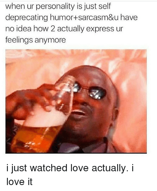 Memes, Express, and Love Actually: when ur personality is just self  deprecating humor+sarcasm&u have  no idea how 2 actually express ur  feelings anymore i just watched love actually. i love it