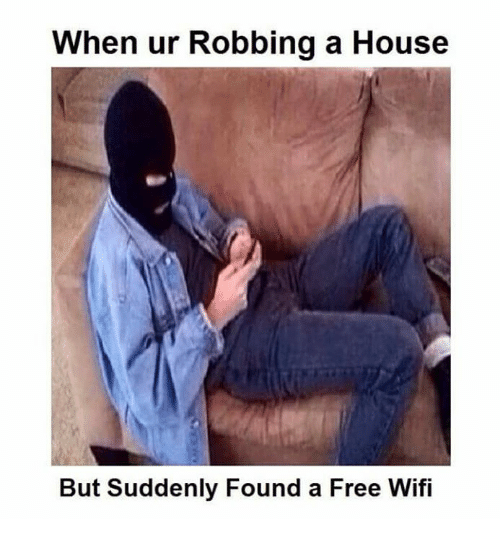 Free Wifi: When ur Robbing a House  But Suddenly Found a Free Wifi