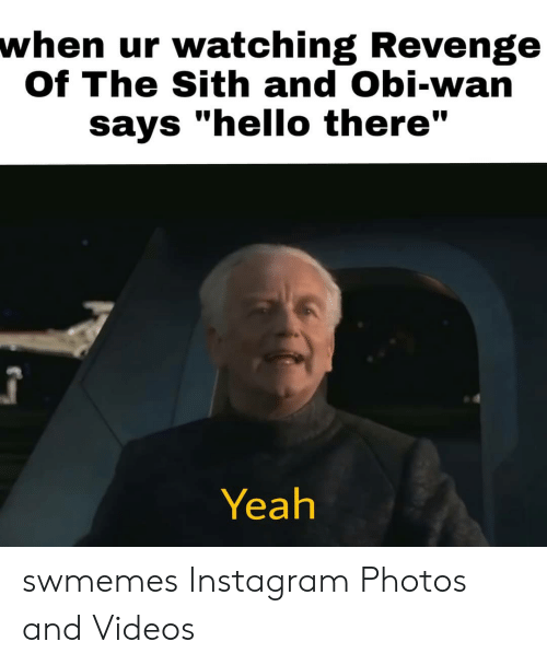 When Ur Watching Revenge Of The Sith And Obi Wan Says Hello There Yeah Swmemes Instagram Photos And Videos Hello Meme On Conservative Memes