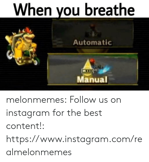 Instagram, Tumblr, and Best: When vou breathe  Automatic  Manual melonmemes:  Follow us on instagram for the best content!: https://www.instagram.com/realmelonmemes