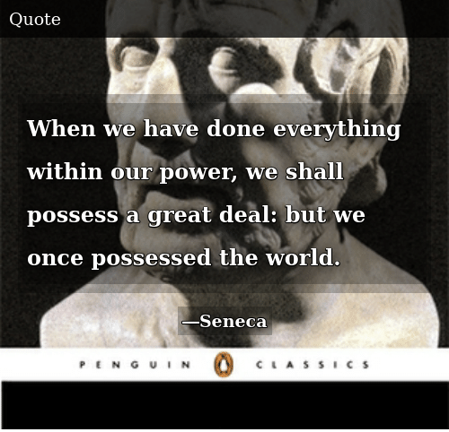 Power, World, and Once: When we have done everything within our power, we shall possess a great deal: but we once possessed the world.