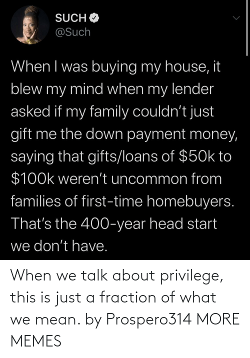 just: When we talk about privilege, this is just a fraction of what we mean. by Prospero314 MORE MEMES