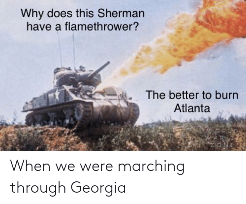 Marching: When we were marching through Georgia