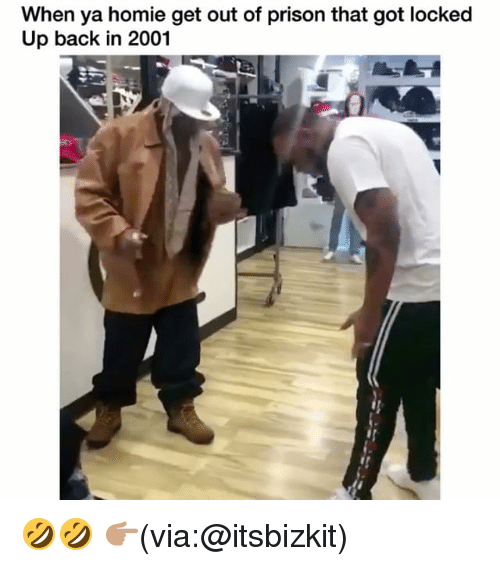 Funny, Homie, and Prison: When ya homie get out of prison that got locked  Up back in 2001 🤣🤣 👉🏽(via:@itsbizkit)