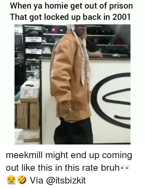 Bruh, Homie, and Memes: When ya homie get out of prison  That got locked up back in 2001 meekmill might end up coming out like this in this rate bruh👀😭🤣 Vía @itsbizkit
