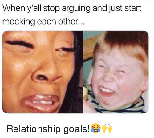 Goals, Relationship Goals, and Hood: When y'all stop arguing and just start  mocking each other... Relationship goals!😂🙌