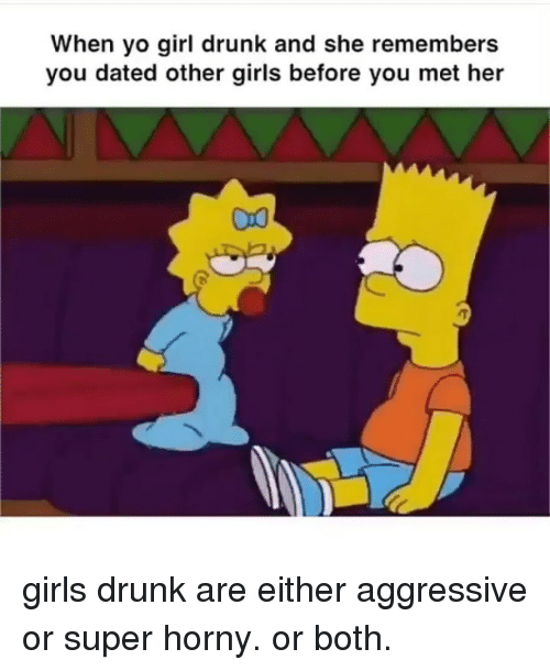 Drunk, Girls, and Horny: When yo girl drunk and she remembers  you dated other girls before you met her girls drunk are either aggressive or super horny. or both.