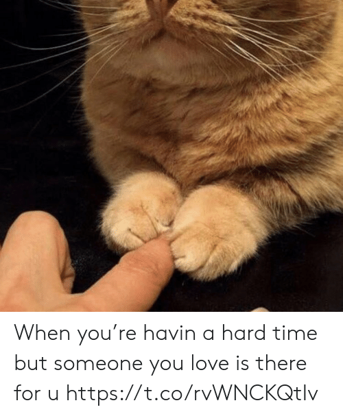 Love, Memes, and Time: When you're havin a hard time but someone you love is there for u https://t.co/rvWNCKQtIv