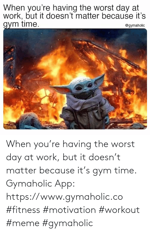at-work: When you're having the worst day at work, but it doesn't matter because it's gym time.  Gymaholic App: https://www.gymaholic.co  #fitness #motivation #workout #meme #gymaholic