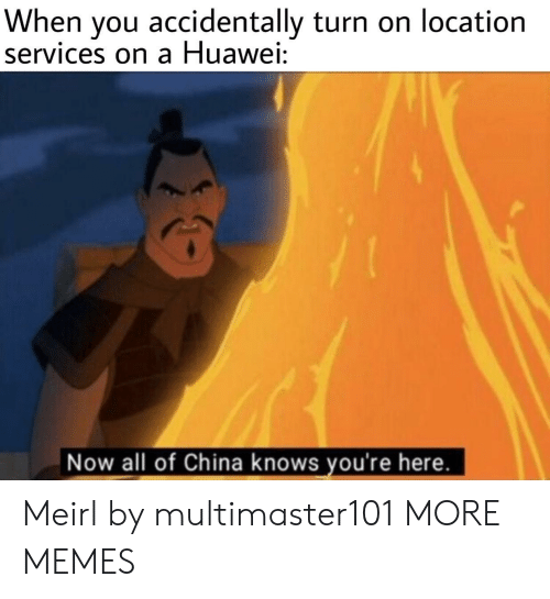 Dank, Memes, and Target: When you accidentally turn on location  services on a Huawei:  Now all of China knows you're here. Meirl by multimaster101 MORE MEMES