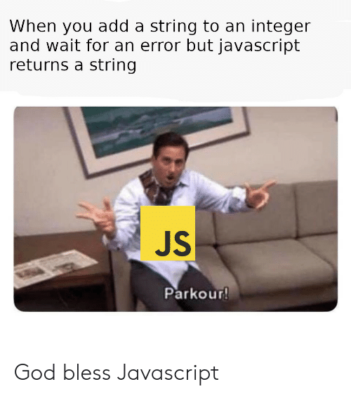 God, Parkour, and Javascript: When you add a string to an integer  and wait for an error but javascript  returns a string  JS  Parkour God bless Javascript